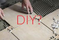 What To Consider For DIY Tile Installation - Do's And Don'ts